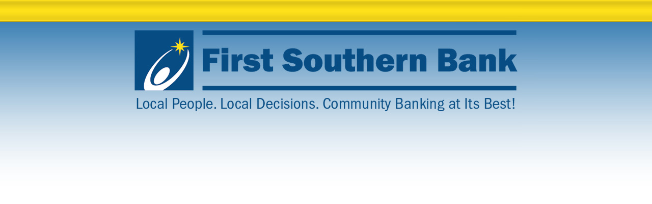 Bank logo: First Southern Bank; Local people.  Local Decisions. Community Banking at Its Best!